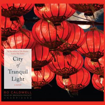 City of Tranquil Light: A Novel, Bo Caldwell