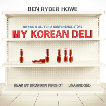 My Korean Deli: Risking It All for a Convenience Store, Ben Ryder Howe