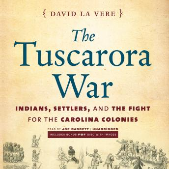 Tuscarora War: Indians, Settlers, and the Fight for the Carolina Colonies, David La Vere