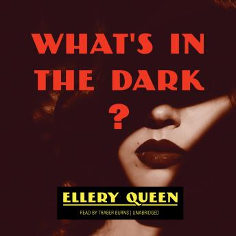 What's in the Dark?, Ellery Queen