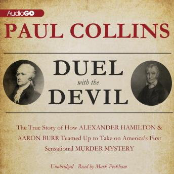 Duel with the Devil: The True Story of How Alexander Hamilton and Aaron Burr Teamed Up to Take on America's First Sensational Murder Mystery, Paul Collins