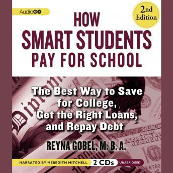 How Smart Students Pay for School: The Best Way to Save for College, Get the Right Loans, and Repay Debt, 2nd Edition, Reyna Gobel