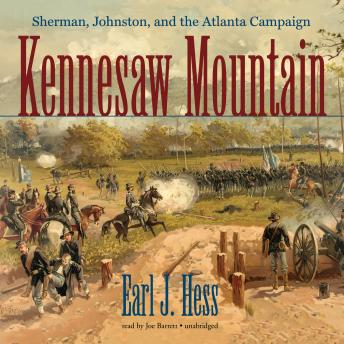 Kennesaw Mountain: Sherman, Johnston, and the Atlanta Campaign, Earl J. Hess