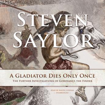 Gladiator Dies Only Once: The Further Investigations of Gordianus the Finder, Steven Saylor