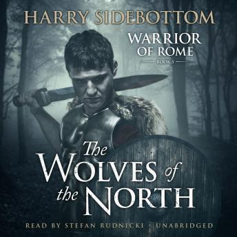 Wolves of the North: A Warrior of Rome Novel, Harry Sidebottom