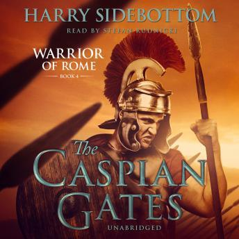 Caspian Gates: Warrior of Rome, Book IV, Harry Sidebottom