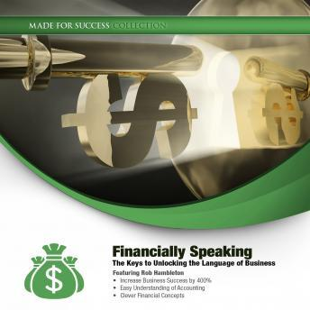 Financially Speaking: The Keys to Unlocking the Language of Business, Made for Success