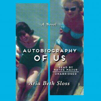 Autobiography of Us: A Novel, Aria Beth Sloss