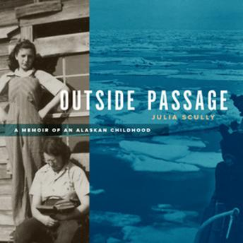 Outside Passage: A Memoir of an Alaskan Childhood, Julia Scully