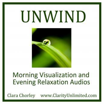Unwind: Morning Visulazation and Evening Relaxation Audios, Clara Chorley