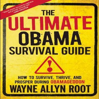 Ultimate Obama Survival Guide: How to Survive, Thrive, and Prosper during Obamageddon, Wayne Allyn Root