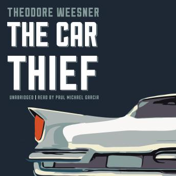 Car Thief, Theodore Weesner