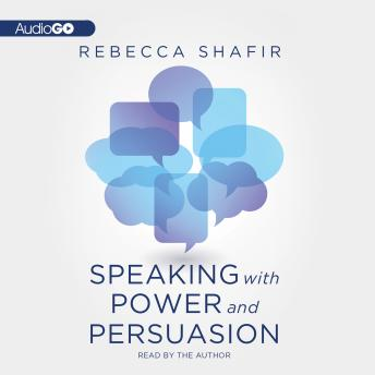 Speaking with Power and Persuasion, Audio book by Rebecca Shafir