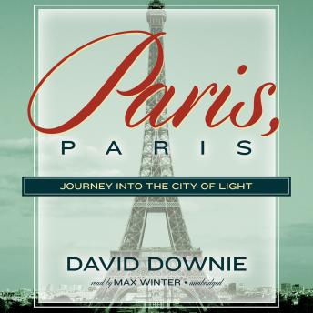 Download Paris, Paris: Journey into the City of Light by David Downie