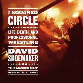 Squared Circle: Life, Death, and Professional Wrestling, David Shoemaker