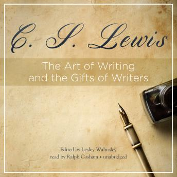 Art of Writing and the Gifts of Writers, C.S. Lewis
