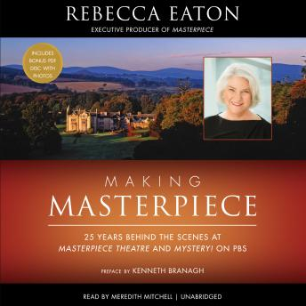 Making Masterpiece: My 25 Years behind the Scenes at Masterpiece and Mystery! on PBS, Rebecca Eaton