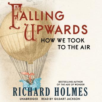 Falling Upwards: How We Took to the Air, Richard Holmes