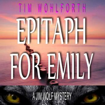 Epitaph for Emily: A Jim Wolf Mystery, Tim Wohlforth