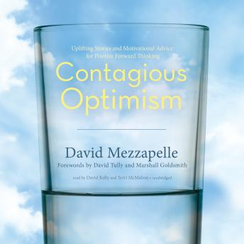 Contagious Optimism: Uplifting Stories and Motivational Advice for Positive Forward Thinking, Daniel Tully, David Mezzapelle