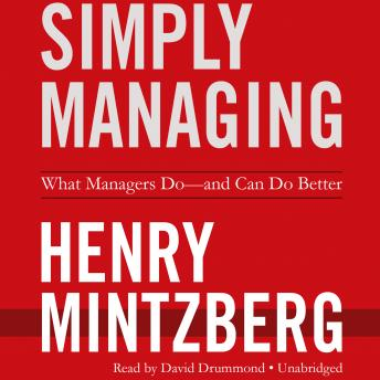 Simply Managing: What Managers Do—and Can Do Better, Henry Mintzberg