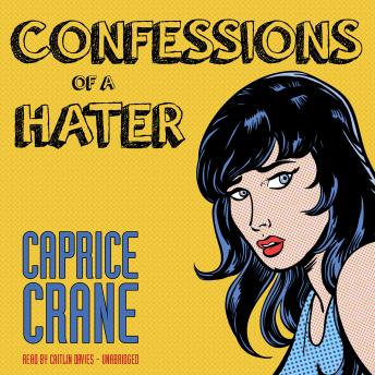 Confessions of a Hater, Caprice Crane