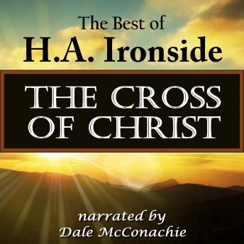 The Cross of Christ: The Best of H. A. Ironside