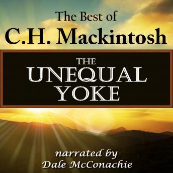 The Unequal Yoke: The Best of C. H. Mackintosh