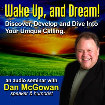 Wake Up and Dream: Discover, Develop, and Dive into Your True Calling!