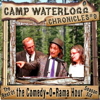 Camp Waterlogg Chronicles 9: The Best of the Comedy-O-Rama Hour, Season 6, Charles Dawson Butler, Pedro Pablo Sacristan, Lorie Kellogg, Joe Bevilacqua