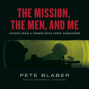 Mission, the Men, and Me: Lessons from a Former Delta Force Commander, Pete Blaber