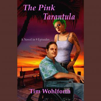 Pink Tarantula: A Novel in 9 Episodes, Tim Wohlforth