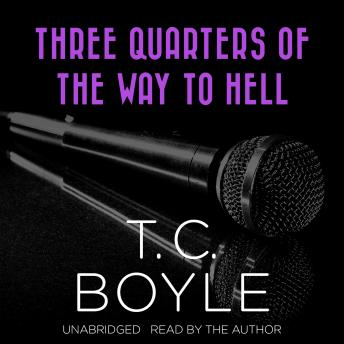 Three Quarters of the Way to Hell, T.C. Boyle