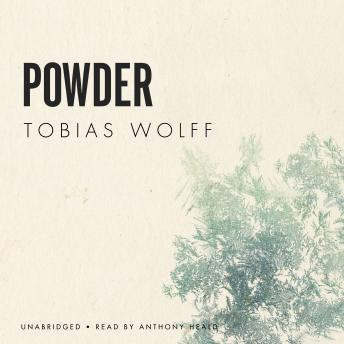 Powder, Tobias Wolff