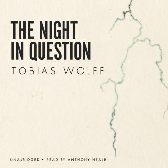 Night in Question, Tobias Wolff