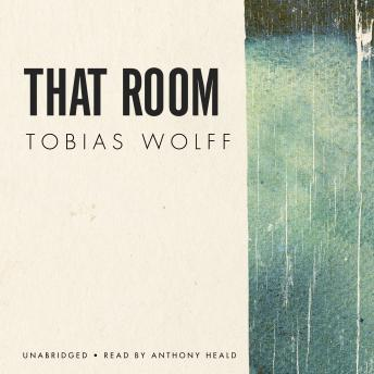 That Room, Tobias Wolff