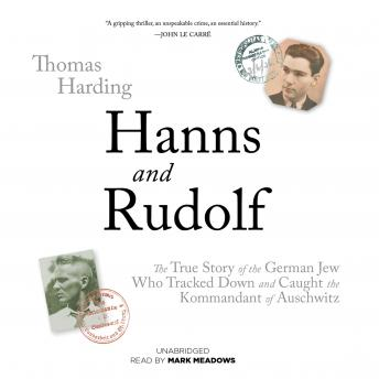 Hanns and Rudolf: The True Story of the German Jew Who Tracked and Caught the Kommandant of Auschwitz, Thomas Harding