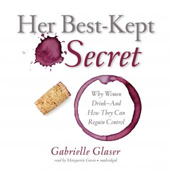 Her Best-Kept Secret: Why Women Drink—And How They Can Regain Control, Gabrielle Glaser