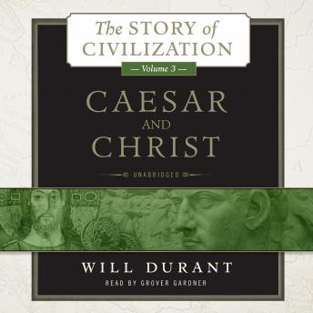 Caesar and Christ: The Story of Civilization, Volume 3, Will Durant