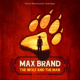 Wolf and the Man: A Western Story, Max Brand