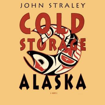Cold Storage, Alaska, John Straley