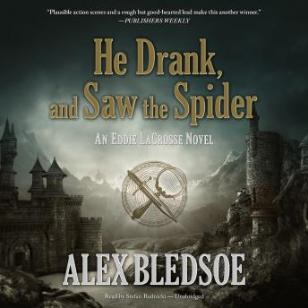 He Drank, and Saw the Spider: An Eddie LaCrosse Novel, Alex Bledsoe