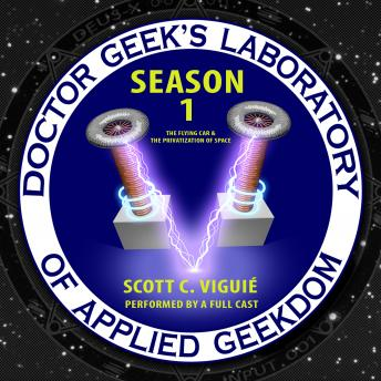 Doctor Geek's Laboratory, Season 1: The Flying Car and the Privatization of Space