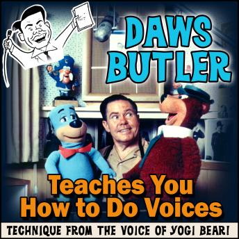 Daws Butler Teaches You How to Do Voices: Techniques from the Voice of Yogi Bear!