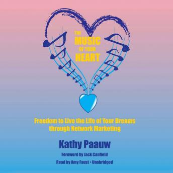 Music of Your Heart: Freedom to Live the Life of Your Dreams through Network Marketing, Kathy Paauw