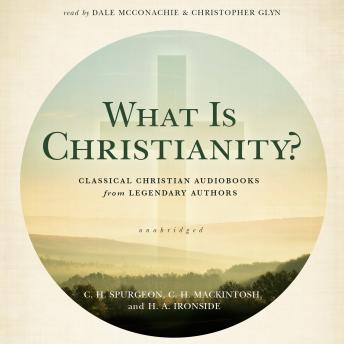 What Is Christianity?: Classical Christian Audiobooks from Legendary Authors