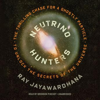 Neutrino Hunters: The Thrilling Chase for a Ghostly Particle to Unlock the Secrets of the Universe, Ray Jayawardhana