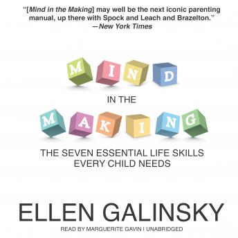 Mind in the Making: The Seven Essential Life Skills Every Child Needs, Ellen Galinsky