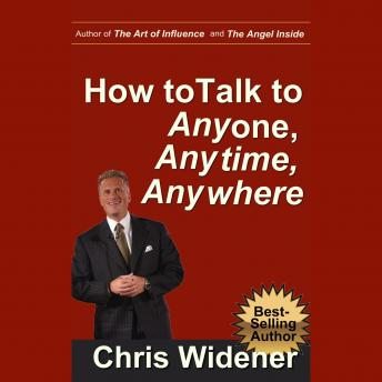 How to Talk to Anybody, Anytime, Anywhere: 3 Steps to Make Instant Connections, Chris Widener