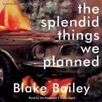 Splendid Things We Planned: A Family Portrait, Blake Bailey